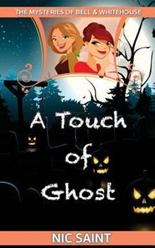A Touch of Ghost - Book #5 of the Mysteries of Bell & Whitehouse