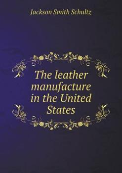 Paperback The Leather Manufacture in the United States Book