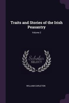 Traits and Stories of the Irish Peasantry; Volume 2 1371119163 Book Cover
