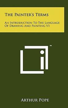 Hardcover The Painter's Terms : An Introduction to the Language of Drawing and Painting V1 Book