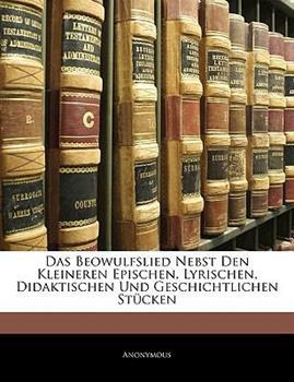 Paperback Das Beowulfslied Nebst Den Kleineren Epischen, Lyrischen, Didaktischen und Geschichtlichen St?cken Book