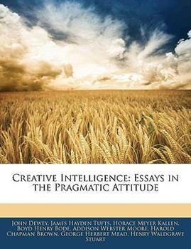 Paperback Creative Intelligence : Essays in the Pragmatic Attitude Book