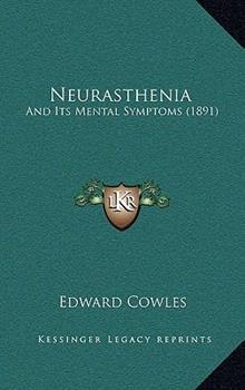 Hardcover Neurasthenia: And Its Mental Symptoms (1891) Book