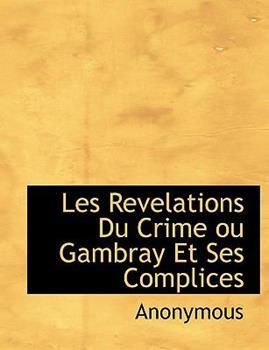 Paperback Les Revelations du Crime Ou Gambray et Ses Complices Book