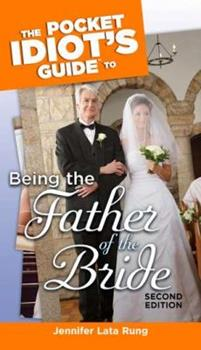The Pocket Idiot's Guide to Being the Father of the Bride (Pocket Idiot's Guide) - Book  of the Pocket Idiot's Guide