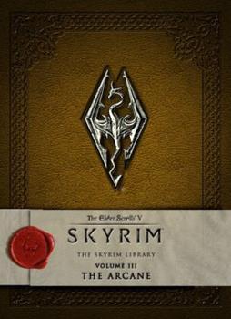 The Elder Scrolls V: Skyrim - The Skyrim Library, Vol. III: The Arcane - Book #3 of the Skyrim Library