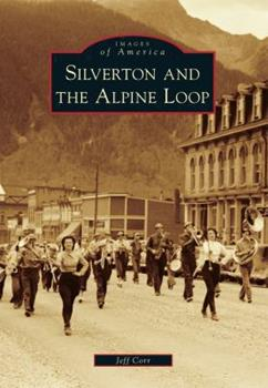 Silverton and the Alpine Loop - Book  of the Images of America: Colorado