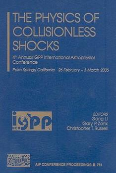 Hardcover The Physics of Collisionless Shocks: 4th Annual IGPP International Astrophysics Conference Book