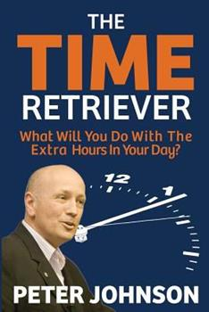The Time Retriever: What will you do with the extra hours in your day? 1922093114 Book Cover