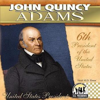 John Quincy Adams (The United States Presidents) - Book #6 of the United States Presidents