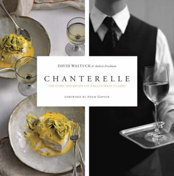 Chanterelle: New York's Most Enchanting Restaurant Comes Home 1561589616 Book Cover
