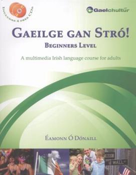 Paperback Gaeilge gan Stró! Beginners Level: A Multimedia Irish Language Course for Adults (English and Irish Edition) Book