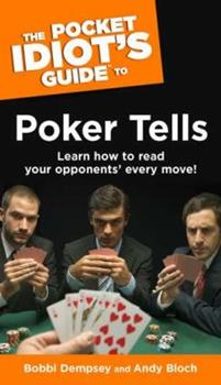 The Pocket Idiot's Guide to Poker Tells (Complete Idiot's Guide to) - Book  of the Pocket Idiot's Guide