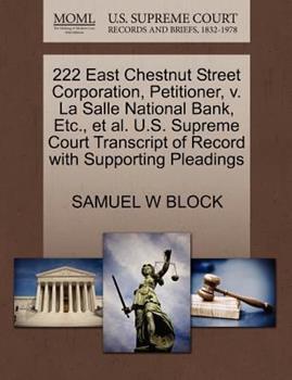 Paperback 222 East Chestnut Street Corporation, Petitioner, V. la Salle National Bank, etc. , et Al. U. S. Supreme Court Transcript of Record with Supporting Plea Book