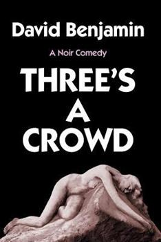 Three's a Crowd: A Noir Comedy 1492274240 Book Cover