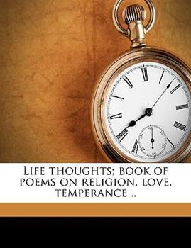Paperback Life Thoughts; Book of Poems on Religion, Love, Temperance .. Book