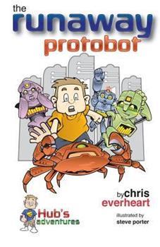 Hub's Adventures: The Runaway Protobot 0985912510 Book Cover