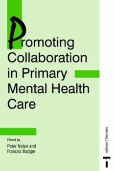 Promoting Collaboration in Primary Mental Health Care (Mental Health Nursing & the Community)