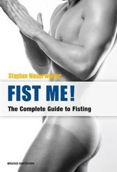 Paperback Fist Me! the Complete Guide to Fisting Book