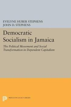Democratic Socialism in Jamaica: The Political Movement and Social Transformation in Dependent Capitalism 0691101728 Book Cover