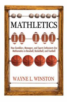 Mathletics: How Gamblers, Managers, and Sports Enthusiasts Use Mathematics in Baseball, Basketball, and Football 0691154589 Book Cover