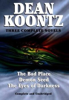 Three Complete Novels: The Bad Place/Demon Seed/The Eyes of Darkness