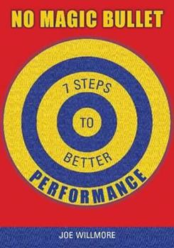 Paperback No Magic Bullets: Seven Steps to Better Performance Book