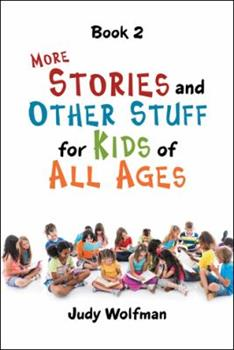 More Stories and Other Stuff for Kids of All Ages: Book 2 1546274839 Book Cover