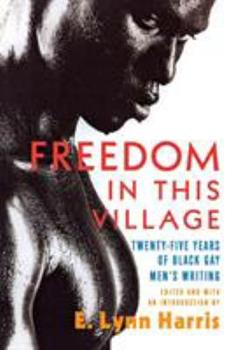 Freedom in this Village Twenty-Five Years of Black Gay Men's Writing 0786713879 Book Cover