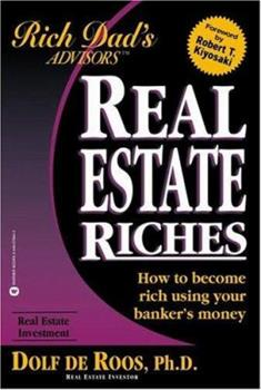 Real Estate Riches: How to Become Rich Using Your Banker's Money 0471711802 Book Cover