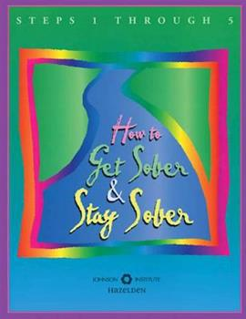 How to Get Sober and Stay Sober: Steps 1 Through 5 1568383576 Book Cover