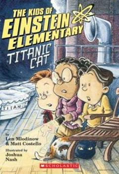 The Kids of Einstein Elementary #2: Titanic Cat (Einstein Elementary Chapter Book) 0439537746 Book Cover