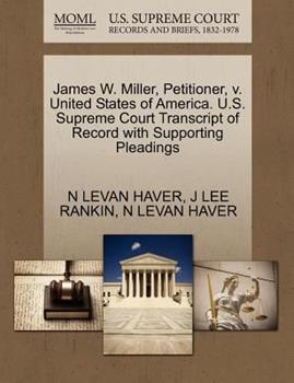 Paperback James W. Miller, Petitioner, V. United States of America. U. S. Supreme Court Transcript of Record with Supporting Pleadings Book