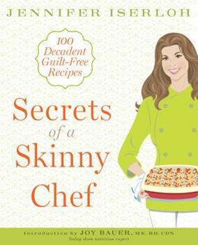 Secrets of a Skinny Chef: 100 Decadent, Guilt-Free Recipes 1605295884 Book Cover