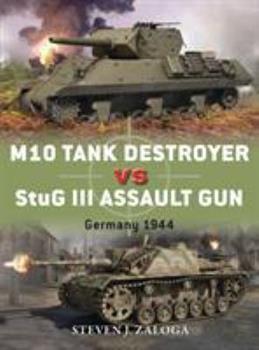 M10 Tank Destroyer vs StuG III Assault Gun: Germany 1944 - Book #53 of the Duel
