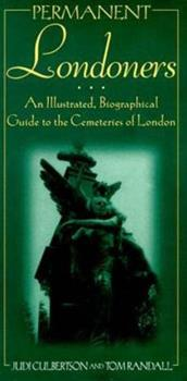 Permanent Londoners: An Illustrated Biographical Guide to the Cemeteries of London 0930031326 Book Cover