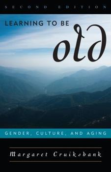 Learning to Be Old: Gender, Culture, and Aging 0847698483 Book Cover
