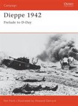Dieppe 1942: Prelude to D-Day (Campaign) - Book #127 of the Osprey Campaign