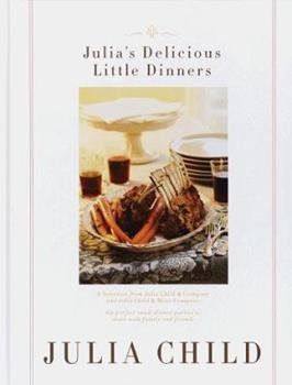 Hardcover Julia's Delicious Little Dinners : Six Perfect Small Dinner Parties to Share with Family and Friends Book