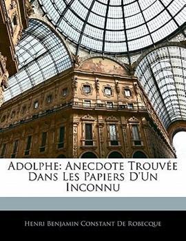 Paperback Adolphe : Anecdote Trouv?e Dans les Papiers D'un Inconnu Book