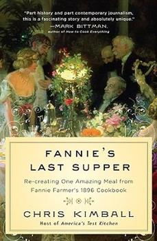 Fannie's Last Supper: Re-creating One Amazing Meal from Fannie Farmer's 1896 Cookbook 1401323227 Book Cover
