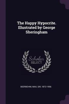 The Happy Hypocrite: A Fairy Tale for Tired Men 0353036919 Book Cover