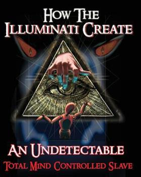 Paperback How The Illuminati Create An Undetectable Total Mind Controlled Slave Book