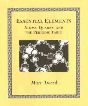 Essential Elements: Atoms, Quarks, and the Periodic Table 0802714080 Book Cover