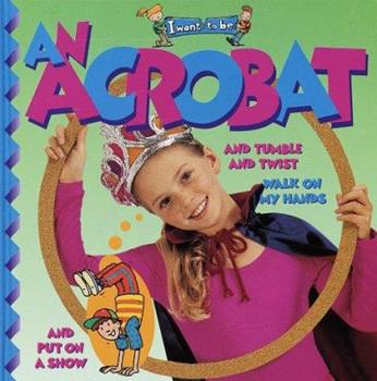 An Acrobat - Book  of the I Want to Be