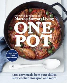 One Pot: 120+ Easy Meals from Your Skillet, Slow Cooker, Stockpot, and More 0307954412 Book Cover