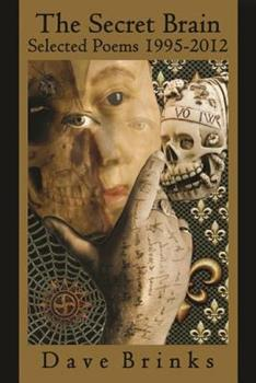 The Secret Brain: Selected Poems 1995-2012 0985612215 Book Cover