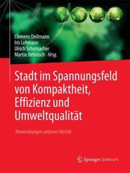 Hardcover Stadt Im Spannungsfeld Von Kompaktheit, Effizienz und Umweltqualit?t : Anwendungen Urbaner Metrik [German] Book