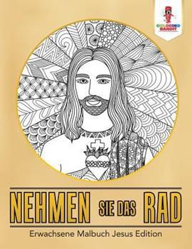 Paperback Nehmen Sie das Rad: Erwachsene Malbuch Jesus Edition [German] Book