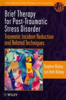 Brief Therapy for Post-Traumatic Stress Disorder: Traumatic Incident Reduction and Related Techniques (Wiley Series in Brief Therapy & Counselling) 0471975672 Book Cover
